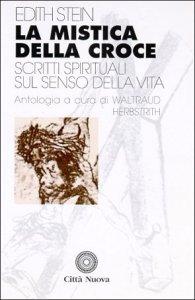 Copertina di 'La mistica della croce. Scritti spirituali sul senso della vita'