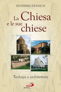 Copertina di 'La Chiesa e le sue chiese. Teologia e architettura'