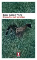 Il confine del paradiso - Esmé Wejiun Wang