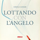 Lottando con l'angelo - Chicca Canger