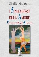 5 paradossi dell'amore. Percorso per fidanzati & non solo. (I) - Giulio Maspero