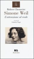 Simone Weil. L'attenzione al reale - Chenavier Robert