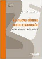 La nueva alianza como recreacion. Estudio exegetico de Ez 36,16-38 - Granados García Carlos