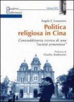 Politica religiosa in Cina. Contraddittoria ricerca di una «società armoniosa» - Lazzarotto Angelo S.