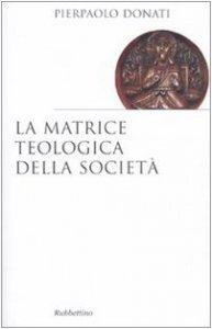 Copertina di 'La matrice teologica della società'