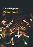 Piccoli crolli - Brugnone Carlo