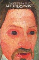 Lettere da Muzot 1921-1926 - Rilke Rainer Maria