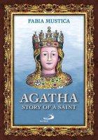 Agatha. Story of a Saint - Fabia Mustica
