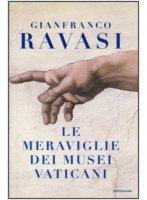 Le meraviglie dei Musei Vaticani - Gianfranco Ravasi