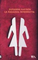La ragazza interrotta - Kaysen Susanna