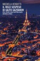Il volo sospeso di Gajto Gazdanov. Vita e opere di uno scrittore russo emigrato a Parigi - Venditti Michela
