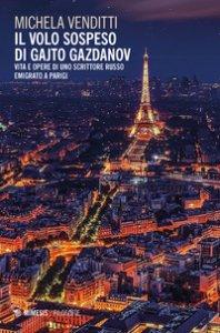Copertina di 'Il volo sospeso di Gajto Gazdanov. Vita e opere di uno scrittore russo emigrato a Parigi'