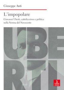 Copertina di 'L' impopolare. Giovanni Uberti, cattolicesimo e politica nella Verona del Novecento'