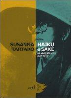 Haiku e sakè. In viaggio con Santoka - Tartaro Susanna