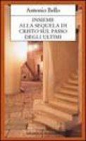 Insieme alla sequela di Cristo sul passo degli ultimi. Progetto pastorale. Un affresco della chiesa conciliare - Bello Antonio