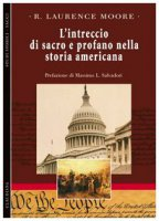 L'intreccio di sacro e profano nella storia americana - Moore R. Laurence