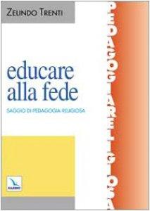 Copertina di 'Educare alla fede. Saggio di pedagogia religiosa'
