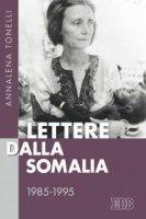 Lettere dalla Somalia. 1985-1995 - Annalena Tonelli