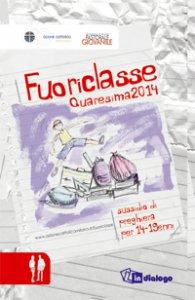 Copertina di 'Fuoriclasse. Sussidio per 14-19enni - Quaresima 2014'