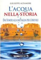 L'acqua nella storia. Dai Sumeri alla battaglia per l'oro blu - Giuseppe Altamore