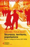 Sicurezza, territorio, popolazione. Corso al Collège de France (1977-1978) - Foucault Michel