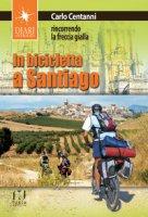 In bicicletta a Santiago. Rincorrendo la freccia gialla - Centanni Carlo