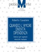 Quando l'amore diventa dipendenza - Roberto Cavaliere