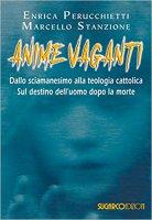 Anime vaganti - Enrica Perucchietti , Marcello Stanzione