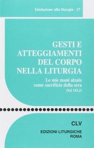 Copertina di 'Gesti e atteggiamenti del corpo nella liturgia'
