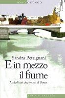 E in mezzo il fiume - Sandra Petrignani