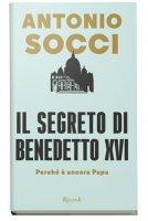 Il segreto di Benedetto XVI - Antonio Socci