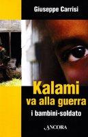 Kalami va alla guerra. I bambini soldato - Carrisi Giuseppe