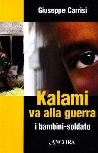 Copertina di 'Kalami va alla guerra. I bambini soldato'