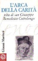 L' arca della carità. Vita di san Giuseppe Benedetto Cottolengo - Maritati Gianni