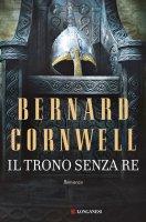 Il trono senza re - Bernard Cornwell