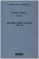 Lettere a Josef Weiger (1908-1962) - Guardini Romano