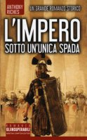 Sotto un'unica spada. L'impero - Riches Anthony