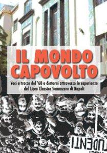 Copertina di 'Il mondo capovolto. Voci e tracce del '68 e dintorni attraverso le esperienze del Liceo Classico Sannazaro di Napoli'