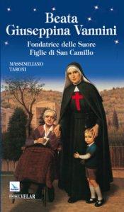 Copertina di 'Beata Giuseppina Vannini. Fondatrice delle suore figlie di san Camillo'