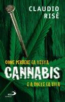 Cannabis. Come perdere la testa e a volte la vita - Risé Claudio