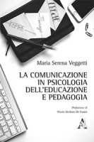 La comunicazione in psicologia dell'educazione e pedagogia - Veggetti Maria Serena