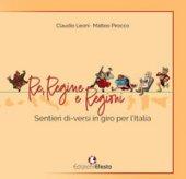 Re, regine e regioni. Sentieri di-versi in giro per l'Italia - Leoni Claudio