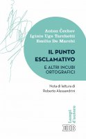 Il punto esclamativo e altri incubi ortografici - Anton Cechov, Iginio Ugo Tarchetti, Emilio De Marchi