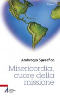 Misericordia cuore della missione - Ambrogio Spreafico