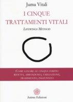 I cinque trattamenti vitali. Lifewings method. Come sanare le cinque ferite: rifiuto, abbandono, umiliazione, tradimento, ingiustizia - Vitali Juma