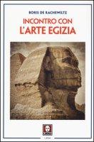 Incontro con l'arte egizia - De Rachewiltz Boris