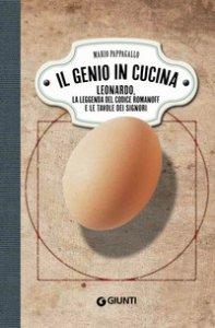 Copertina di 'Il genio in cucina. Leonardo, la leggenda del Codice Romanoff e le tavole dei signori'