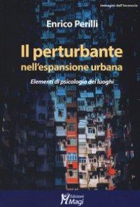 Copertina di 'Il perturbante nell'espansione urbana. Elementi di psicologia dei luoghi'