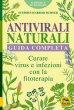 Antivirali naturali. Guida completa. Curare virus e infezioni con la fitoterapia