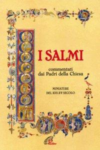 Copertina di 'I Salmi. Commentati dai Padri della Chiesa. Miniature del XIII-XV secolo'